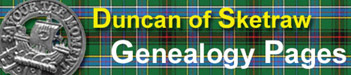 Click Here -  for the Family Gaeneolgy Pages of Duncan of Sketraw